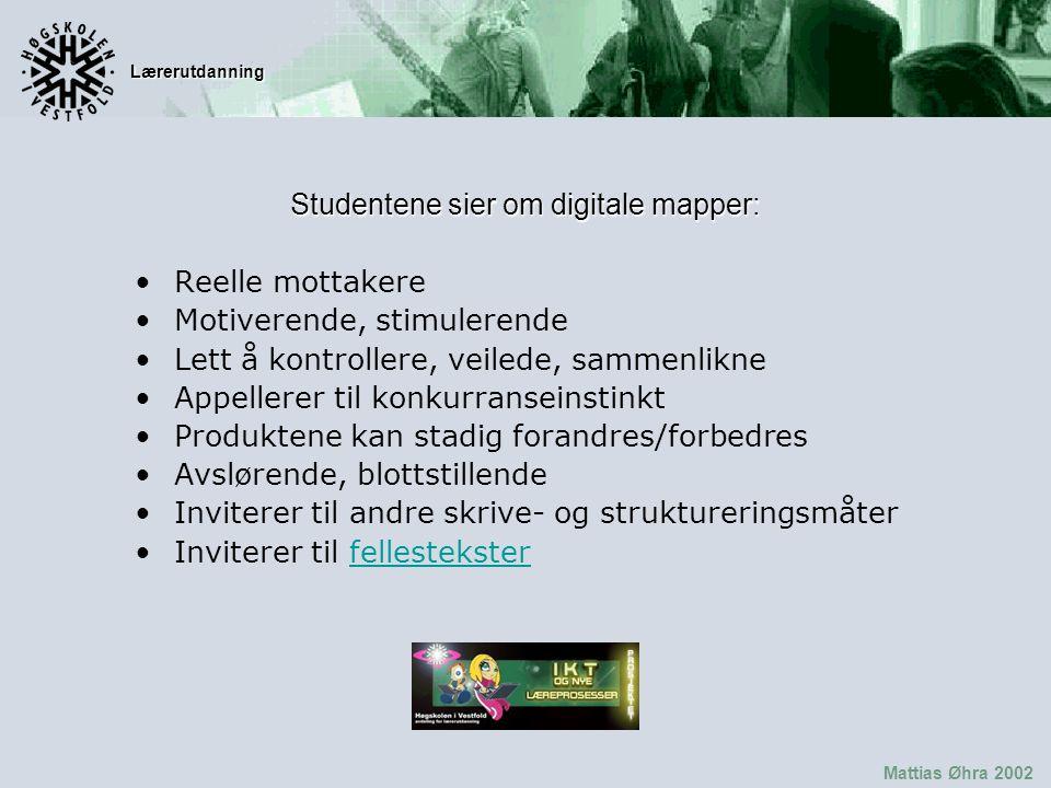 Lærerutdanning Mattias Øhra 2002 Studentene sier om digitale mapper: Reelle mottakere Motiverende, stimulerende Lett å kontrollere, veilede, sammenlikne Appellerer til konkurranseinstinkt Produktene kan stadig forandres/forbedres Avslørende, blottstillende Inviterer til andre skrive- og struktureringsmåter Inviterer til fellesteksterfellestekster