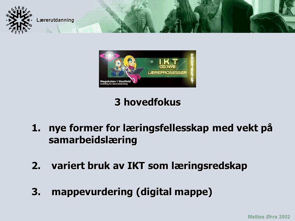 Lærerutdanning Mattias Øhra 2002 3 hovedfokus 1.nye former for læringsfellesskap med vekt på samarbeidslæring 2.