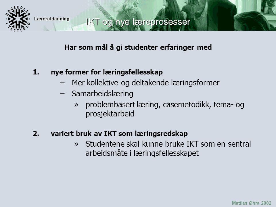 Lærerutdanning Mattias Øhra 2002 IKT og nye læreprosesser Har som mål å gi studenter erfaringer med 3.Mappevurdering Vise bredden i kompetansen Vise utviklingen man har gått gjennom Dokumentasjon av forbedring Ikke bare produkter skal evalueres men også læreprosessen og personlig og faglig utvikling