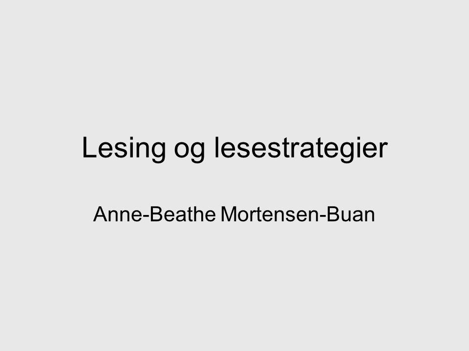 Lesing og lesestrategier Anne-Beathe Mortensen-Buan