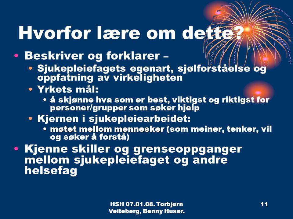 HSH 07.01.08.Torbjørn Veiteberg, Benny Huser. 11 Hvorfor lære om dette.