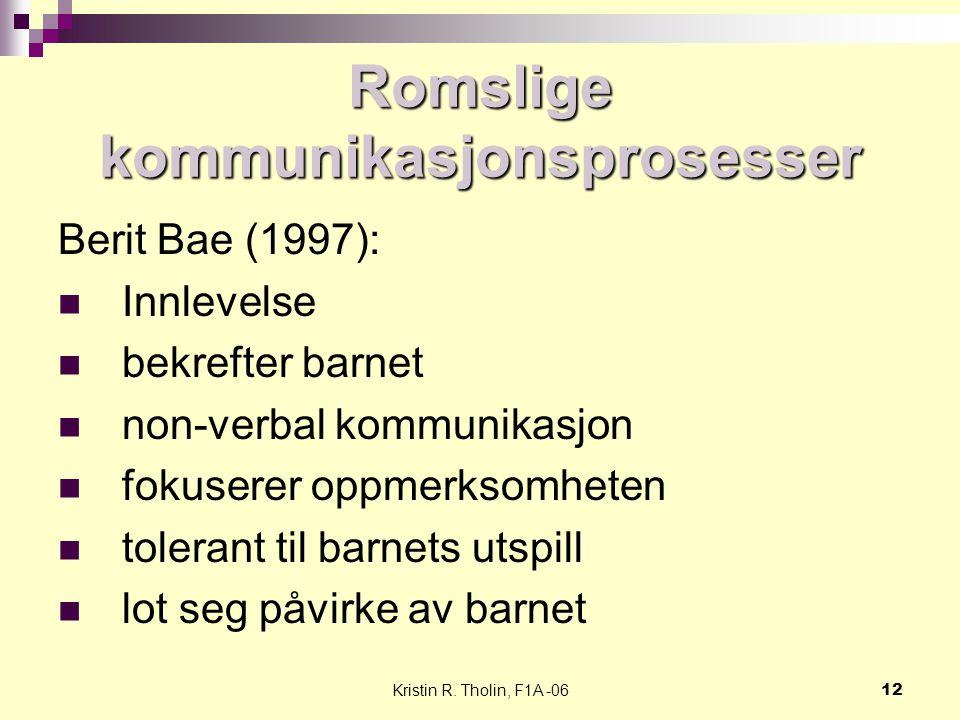 Kristin R. Tholin, F1A -0612 Romslige kommunikasjonsprosesser Berit Bae (1997): Innlevelse bekrefter barnet non-verbal kommunikasjon fokuserer oppmerk