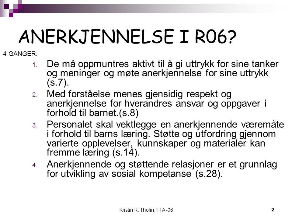 Kristin R. Tholin, F1A -062 ANERKJENNELSE I R06? 4 GANGER: 1. De må oppmuntres aktivt til å gi uttrykk for sine tanker og meninger og møte anerkjennel