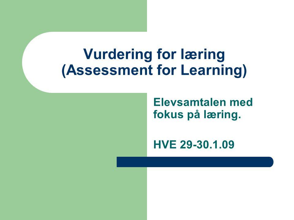 Vurdering for læring (Assessment for Learning) Elevsamtalen med fokus på læring. HVE 29-30.1.09