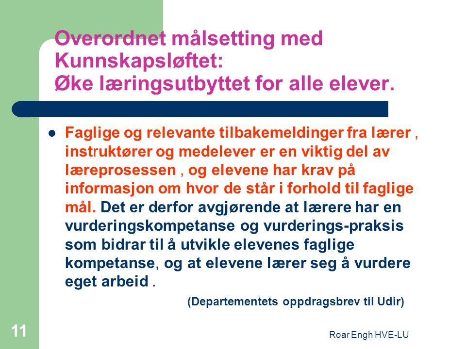 Roar Engh HVE-LU 11 Overordnet målsetting med Kunnskapsløftet: Øke læringsutbyttet for alle elever.