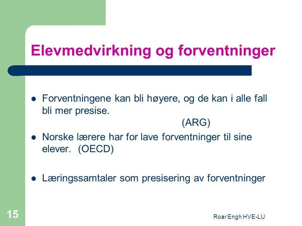 Roar Engh HVE-LU 15 Elevmedvirkning og forventninger Forventningene kan bli høyere, og de kan i alle fall bli mer presise. (ARG) Norske lærere har for