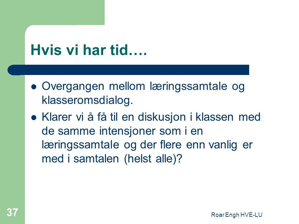 Roar Engh HVE-LU 37 Hvis vi har tid….Overgangen mellom læringssamtale og klasseromsdialog.