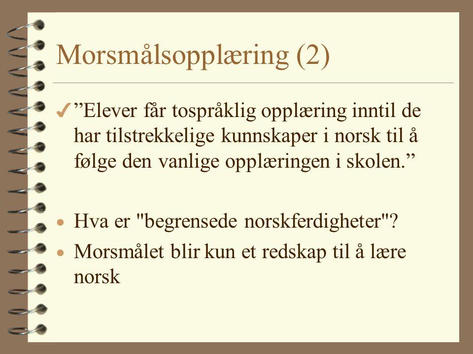 """Morsmålsopplæring 4 Stortingsmelding nr. 25 (desember 1998): """"Elever med begrensede norskferdigheter får tilbud om morsmålsopplæring. Denne opplæringe"""