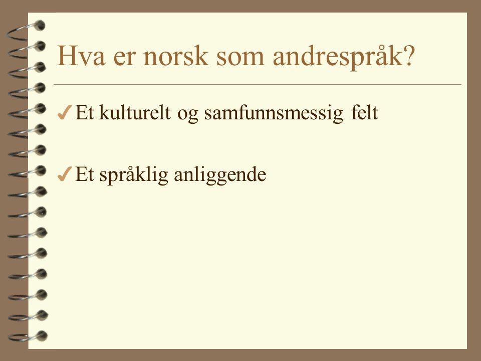 Hva er norsk som andrespråk? 4 Et kulturelt og samfunnsmessig felt 4 Et språklig anliggende