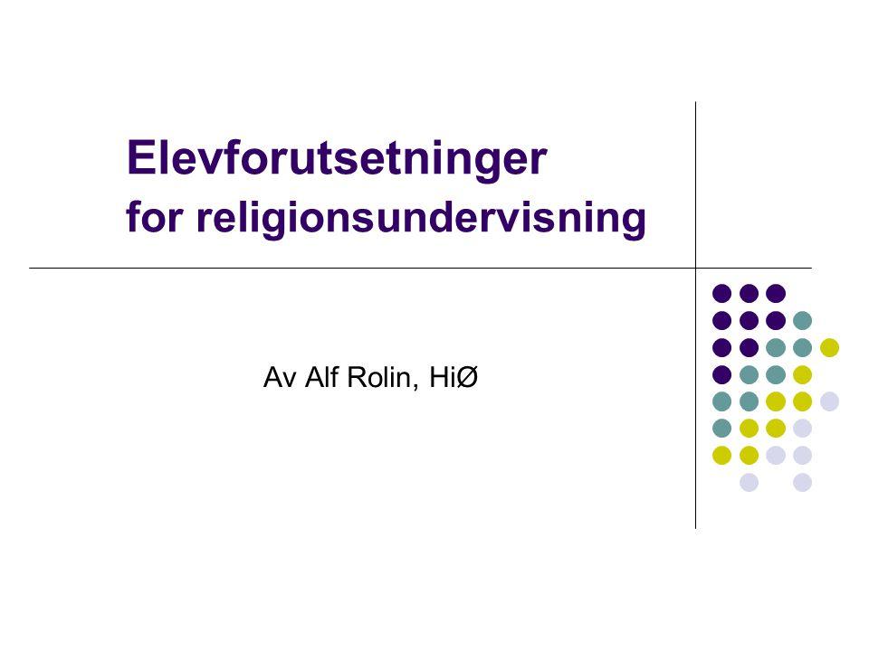 Elevforutsetninger for religionsundervisning Av Alf Rolin, HiØ