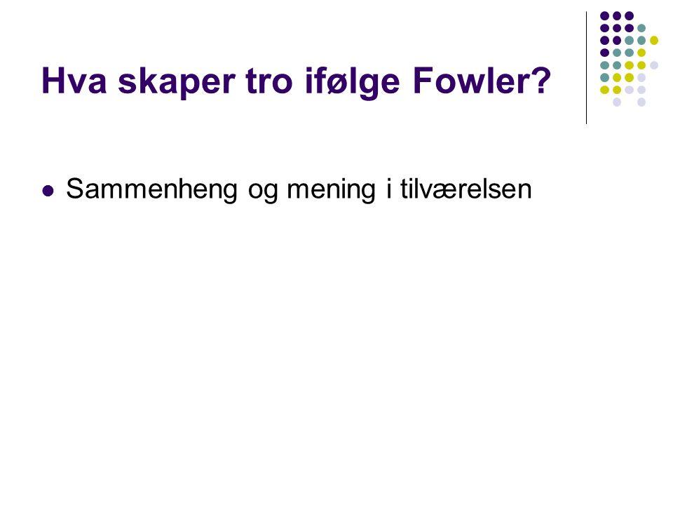 Hva skaper tro ifølge Fowler? Sammenheng og mening i tilværelsen