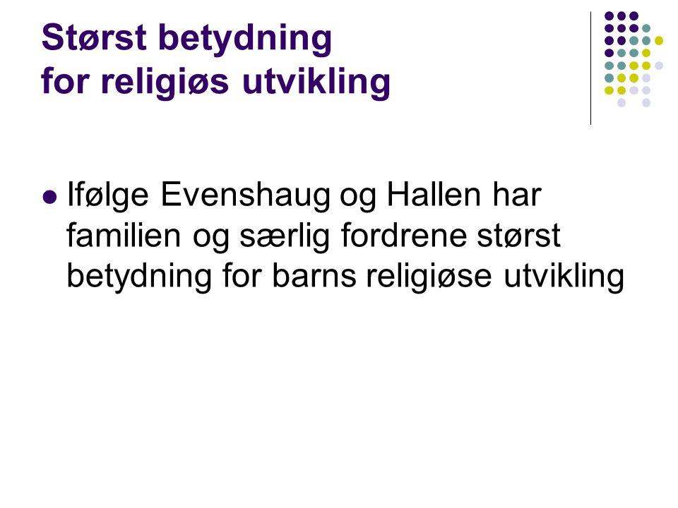 Størst betydning for religiøs utvikling Ifølge Evenshaug og Hallen har familien og særlig fordrene størst betydning for barns religiøse utvikling