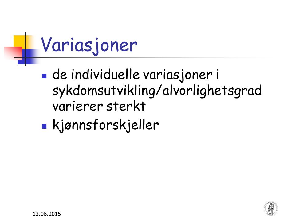 13.06.2015 Variasjoner de individuelle variasjoner i sykdomsutvikling/alvorlighetsgrad varierer sterkt kjønnsforskjeller