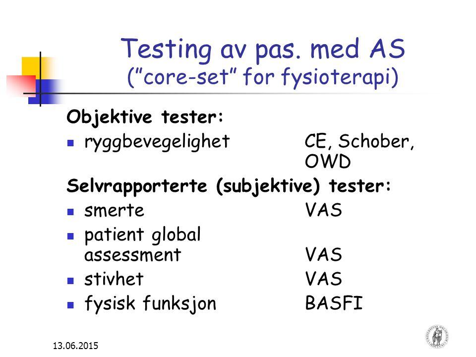"""13.06.2015 Testing av pas. med AS (""""core-set"""" for fysioterapi) Objektive tester: ryggbevegelighetCE, Schober, OWD Selvrapporterte (subjektive) tester:"""