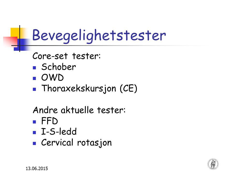13.06.2015 Bevegelighetstester Core-set tester: Schober OWD Thoraxekskursjon (CE) Andre aktuelle tester: FFD I-S-ledd Cervical rotasjon