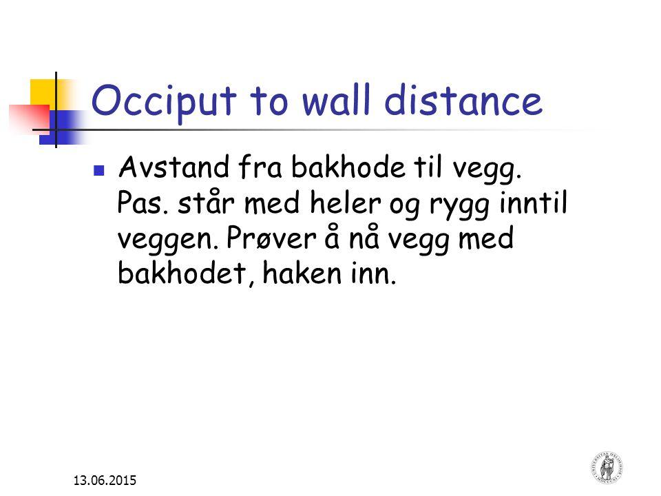 13.06.2015 Occiput to wall distance Avstand fra bakhode til vegg. Pas. står med heler og rygg inntil veggen. Prøver å nå vegg med bakhodet, haken inn.