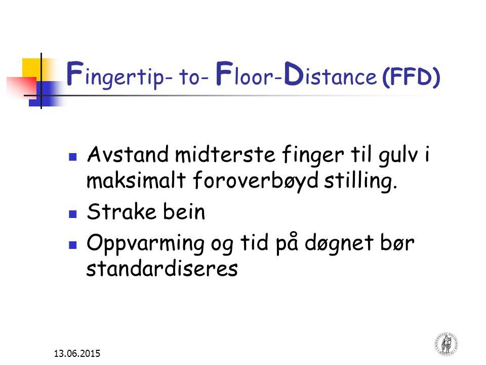 13.06.2015 F ingertip- to- F loor- D istance (FFD) Avstand midterste finger til gulv i maksimalt foroverbøyd stilling. Strake bein Oppvarming og tid p