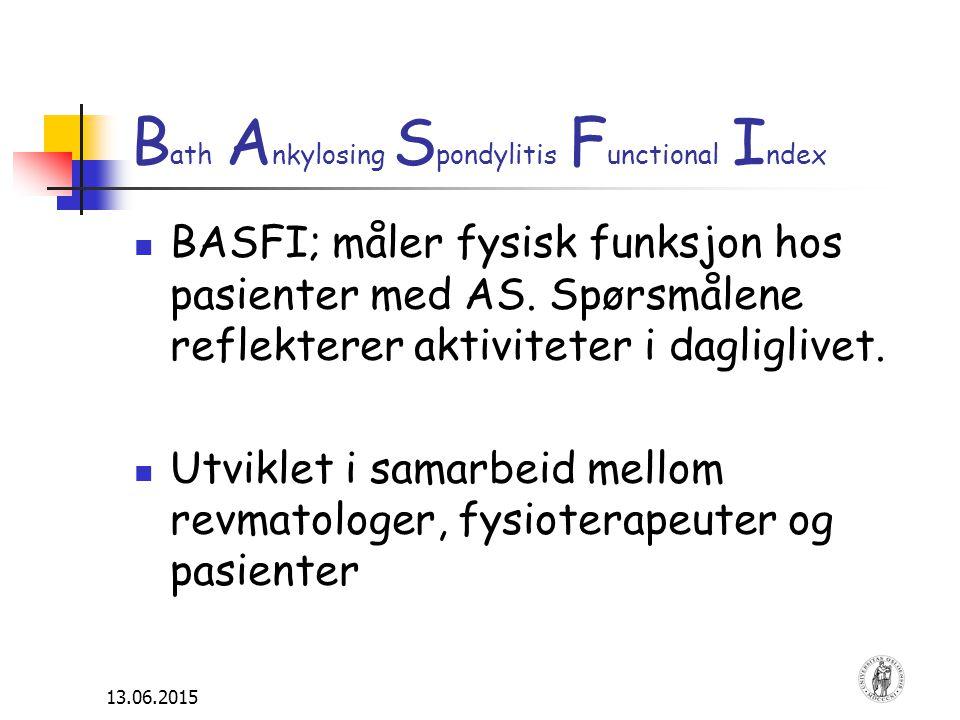 13.06.2015 B ath A nkylosing S pondylitis F unctional I ndex BASFI; måler fysisk funksjon hos pasienter med AS. Spørsmålene reflekterer aktiviteter i