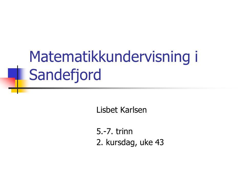 Matematikkundervisning i Sandefjord Lisbet Karlsen 5.-7. trinn 2. kursdag, uke 43