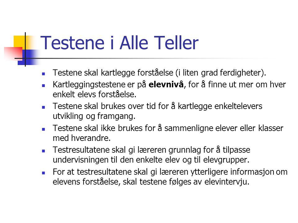 Testene i Alle Teller Testene skal kartlegge forståelse (i liten grad ferdigheter). Kartleggingstestene er på elevnivå, for å finne ut mer om hver enk