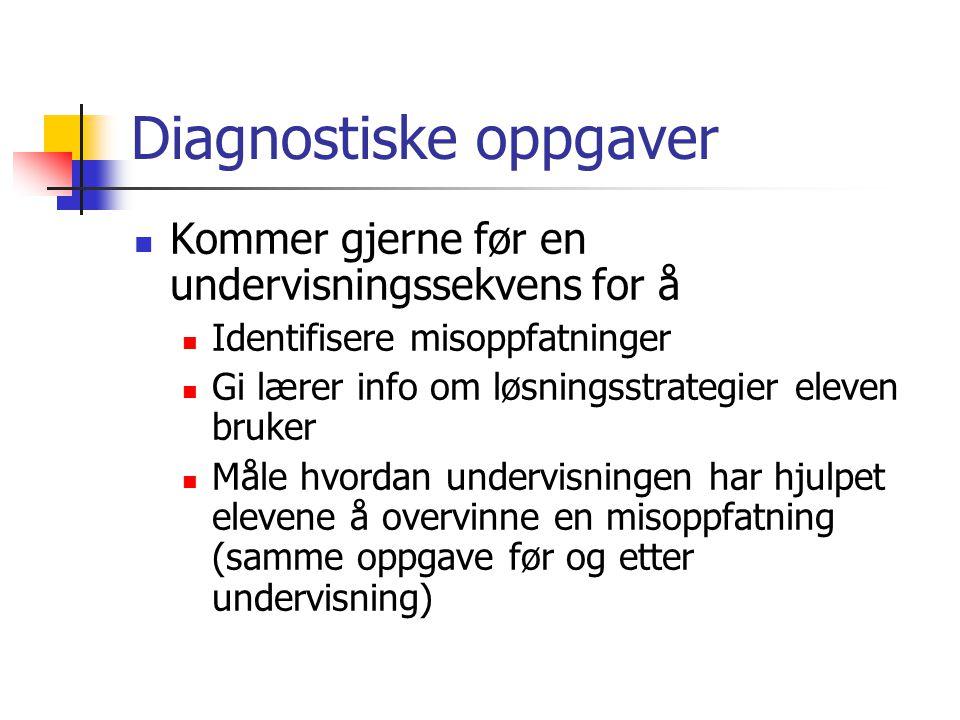 Diagnostiske oppgaver Kommer gjerne før en undervisningssekvens for å Identifisere misoppfatninger Gi lærer info om løsningsstrategier eleven bruker M