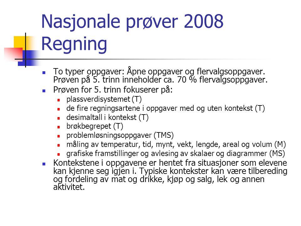 Nasjonale prøver 2008 Regning To typer oppgaver: Åpne oppgaver og flervalgsoppgaver. Prøven på 5. trinn inneholder ca. 70 % flervalgsoppgaver. Prøven