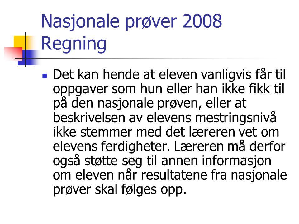 Nasjonale prøver 2008 Regning Det kan hende at eleven vanligvis får til oppgaver som hun eller han ikke fikk til på den nasjonale prøven, eller at bes