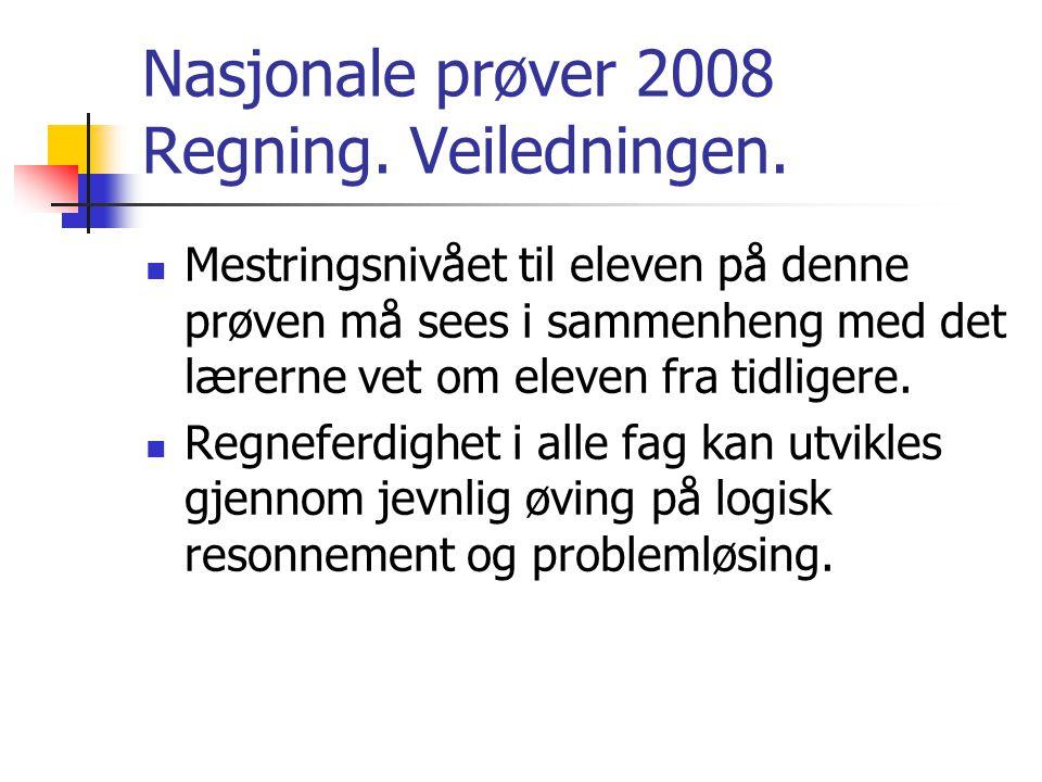 Nasjonale prøver 2008 Regning. Veiledningen. Mestringsnivået til eleven på denne prøven må sees i sammenheng med det lærerne vet om eleven fra tidlige