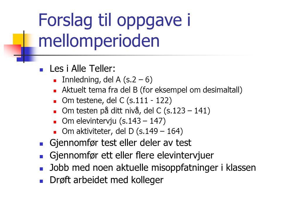 Forslag til oppgave i mellomperioden Les i Alle Teller: Innledning, del A (s.2 – 6) Aktuelt tema fra del B (for eksempel om desimaltall) Om testene, d