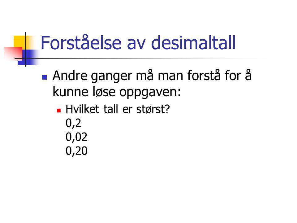 Forståelse av desimaltall Andre ganger må man forstå for å kunne løse oppgaven: Hvilket tall er størst? 0,2 0,02 0,20