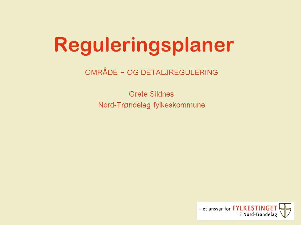 Reguleringsplaner OMR Å DE – OG DETALJREGULERING Grete Sildnes Nord-Tr ø ndelag fylkeskommune