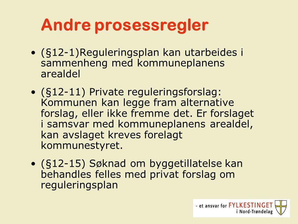 Andre prosessregler (§12-1)Reguleringsplan kan utarbeides i sammenheng med kommuneplanens arealdel (§12-11) Private reguleringsforslag: Kommunen kan legge fram alternative forslag, eller ikke fremme det.