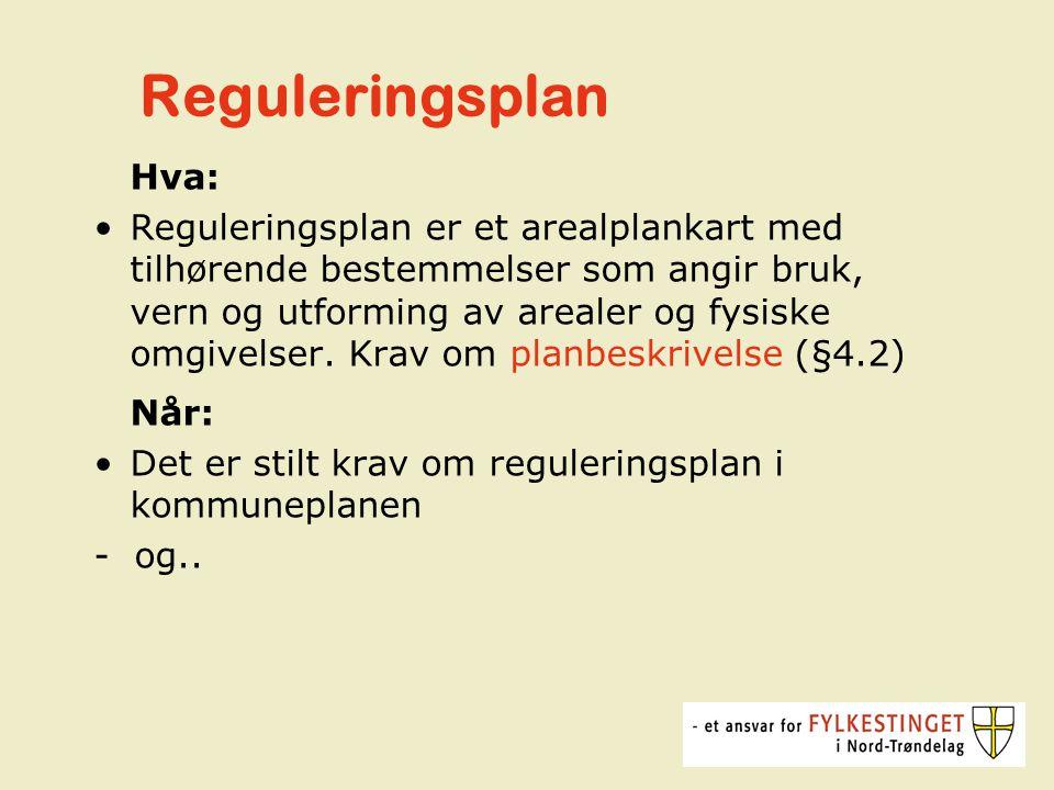 Reguleringsplan Hva: Reguleringsplan er et arealplankart med tilhørende bestemmelser som angir bruk, vern og utforming av arealer og fysiske omgivelser.