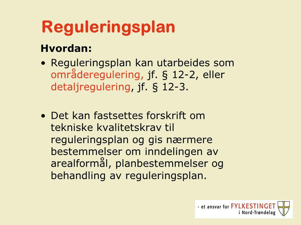 Reguleringsplan Hvordan: Reguleringsplan kan utarbeides som områderegulering, jf.