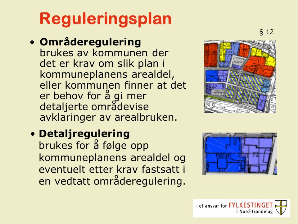 Reguleringsplan Områderegulering brukes av kommunen der det er krav om slik plan i kommuneplanens arealdel, eller kommunen finner at det er behov for å gi mer detaljerte områdevise avklaringer av arealbruken.