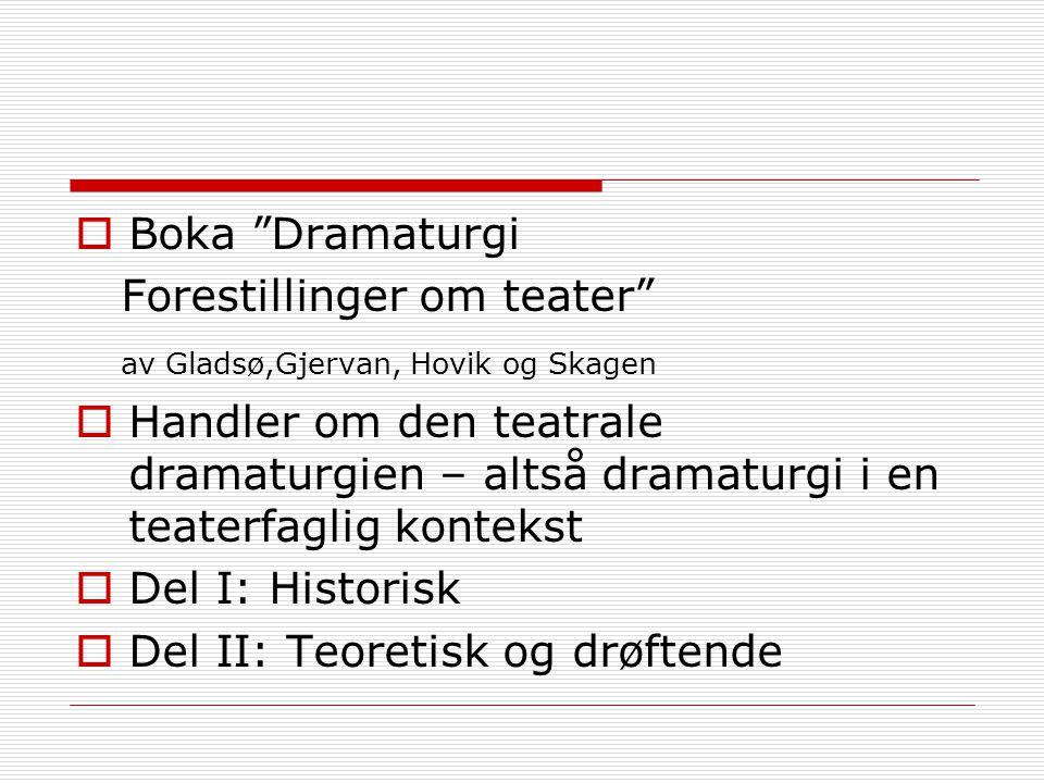 """ Boka """"Dramaturgi Forestillinger om teater"""" av Gladsø,Gjervan, Hovik og Skagen  Handler om den teatrale dramaturgien – altså dramaturgi i en teaterf"""