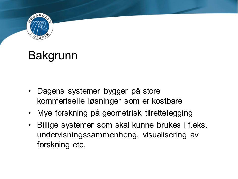 Bakgrunn Dagens systemer bygger på store kommeriselle løsninger som er kostbare Mye forskning på geometrisk tilrettelegging Billige systemer som skal kunne brukes i f.eks.