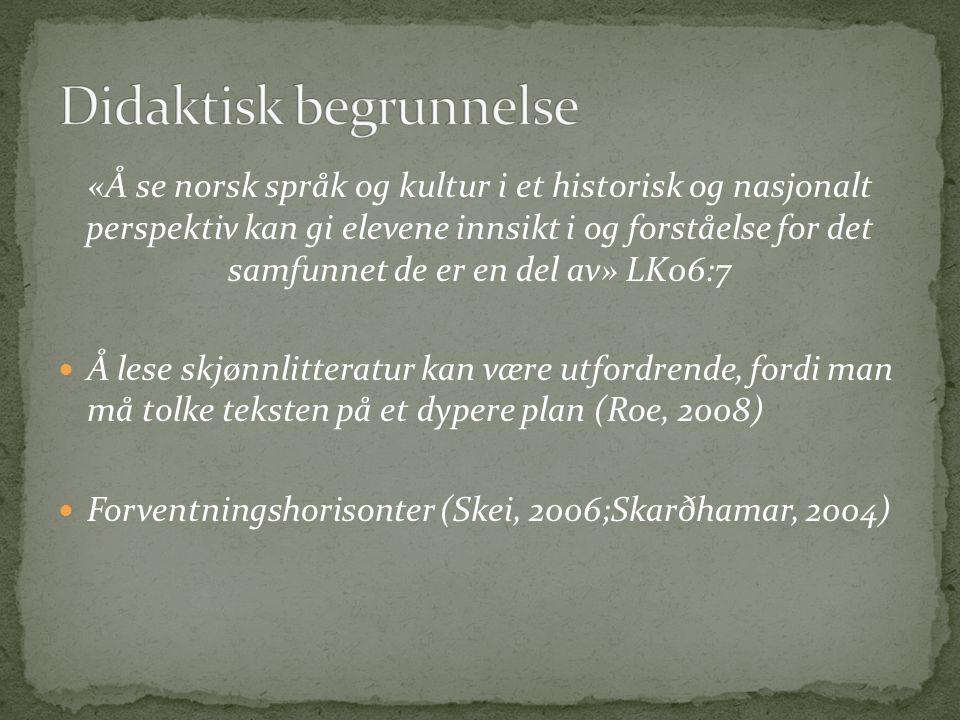 «Å se norsk språk og kultur i et historisk og nasjonalt perspektiv kan gi elevene innsikt i og forståelse for det samfunnet de er en del av» LK06:7 Å