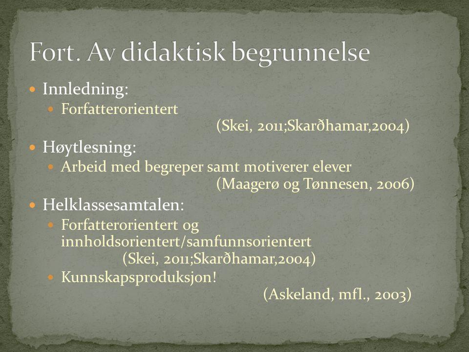 Innledning: Forfatterorientert (Skei, 2011;Skarðhamar,2004) Høytlesning: Arbeid med begreper samt motiverer elever (Maagerø og Tønnesen, 2006) Helklas