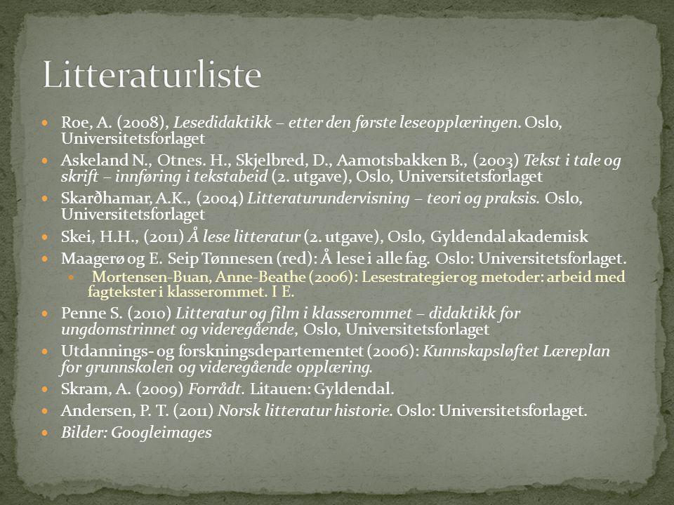 Roe, A. (2008), Lesedidaktikk – etter den første leseopplæringen. Oslo, Universitetsforlaget Askeland N., Otnes. H., Skjelbred, D., Aamotsbakken B., (