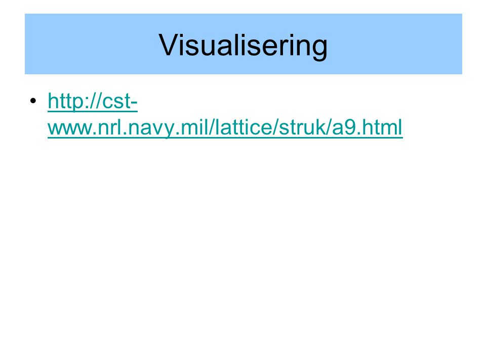 Visualisering http://cst- www.nrl.navy.mil/lattice/struk/a9.htmlhttp://cst- www.nrl.navy.mil/lattice/struk/a9.html