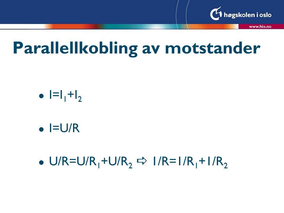 Parallellkobling av motstander l I=I 1 +I 2 l I=U/R l U/R=U/R 1 +U/R 2  1/R=1/R 1 +1/R 2