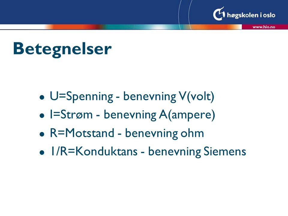 Betegnelser l U=Spenning - benevning V(volt) l I=Strøm - benevning A(ampere) l R=Motstand - benevning ohm l 1/R=Konduktans - benevning Siemens