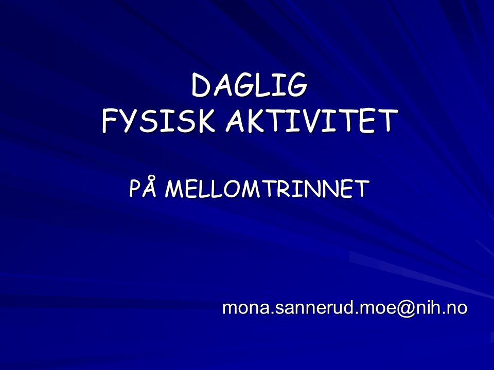 DAGLIG FYSISK AKTIVITET PÅ MELLOMTRINNET mona.sannerud.moe@nih.no