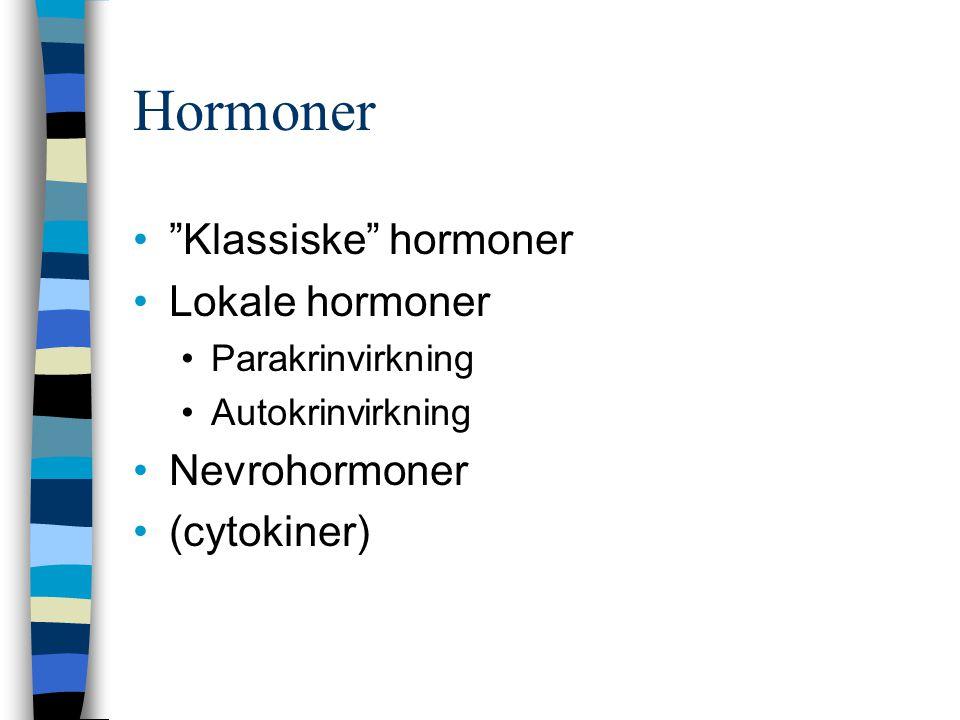"Hormoner ""Klassiske"" hormoner Lokale hormoner Parakrinvirkning Autokrinvirkning Nevrohormoner (cytokiner)"