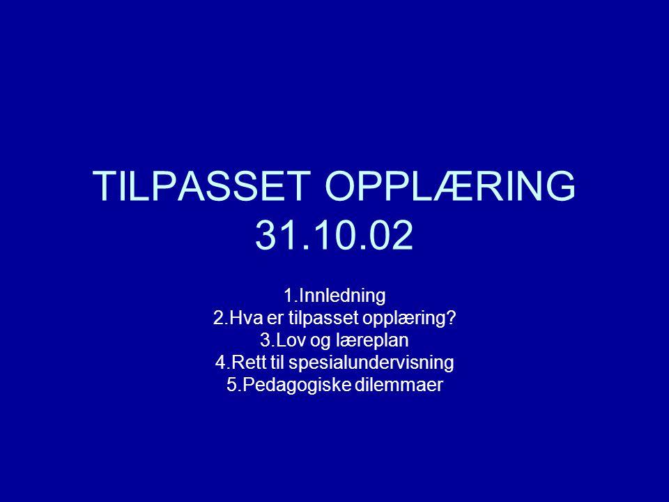TILPASSET OPPLÆRING 31.10.02 1.Innledning 2.Hva er tilpasset opplæring.