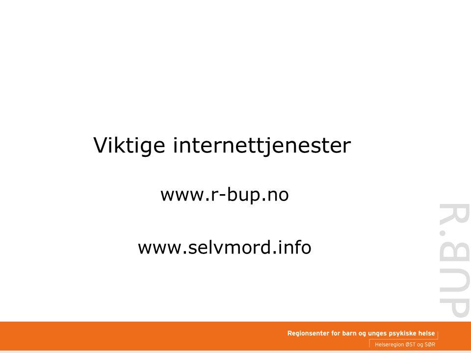 Viktige internettjenester www.r-bup.no www.selvmord.info