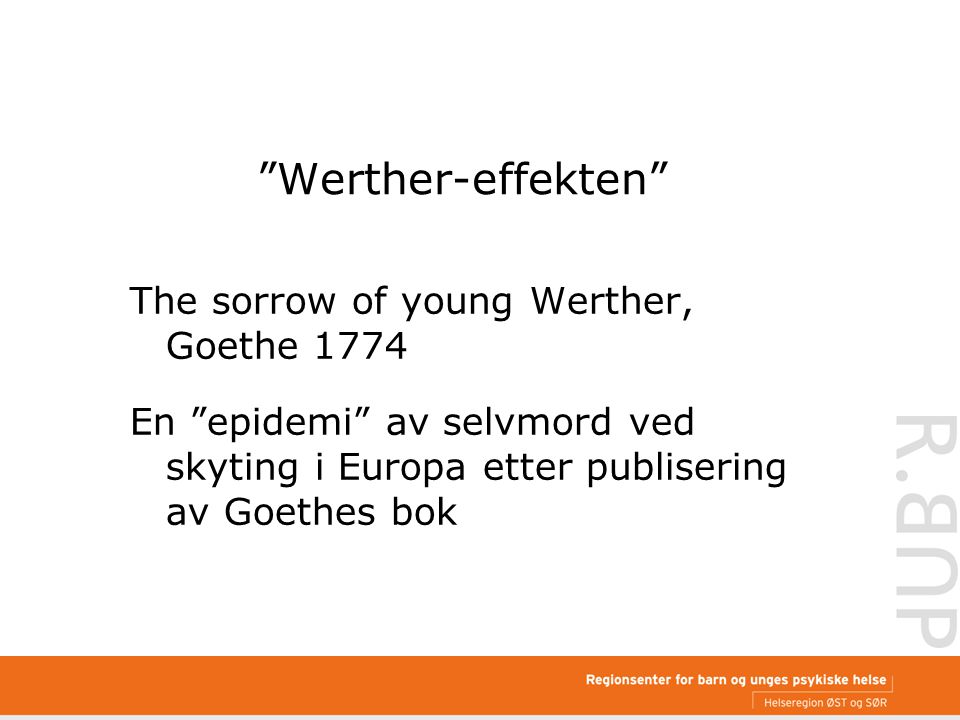 Werther-effekten The sorrow of young Werther, Goethe 1774 En epidemi av selvmord ved skyting i Europa etter publisering av Goethes bok