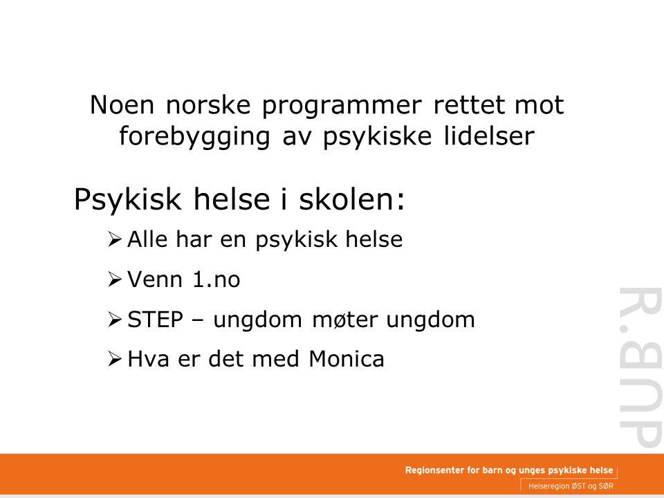 Noen norske programmer rettet mot forebygging av psykiske lidelser Psykisk helse i skolen:  Alle har en psykisk helse  Venn 1.no  STEP – ungdom møter ungdom  Hva er det med Monica