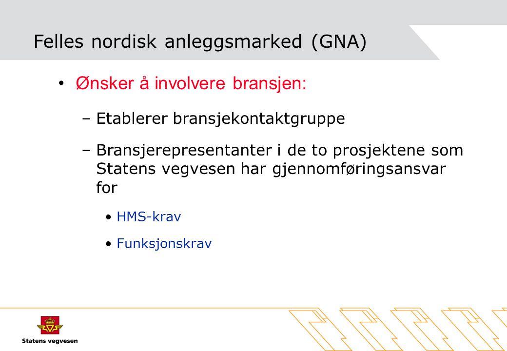Felles nordisk anleggsmarked (GNA) Ønsker å involvere bransjen: –Etablerer bransjekontaktgruppe –Bransjerepresentanter i de to prosjektene som Statens vegvesen har gjennomføringsansvar for HMS-krav Funksjonskrav